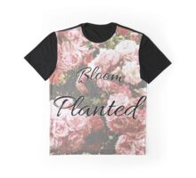 Bloom where you are Planted flower quote Graphic T-Shirt