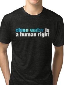 clean water is a human right Tri-blend T-Shirt
