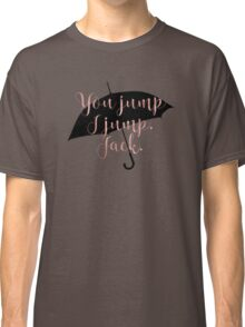 You Jump I Jump, Jack. (Gilmore Girls) Classic T-Shirt