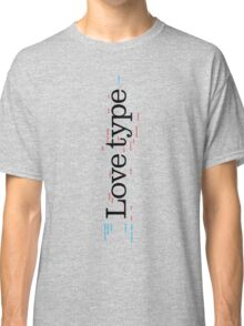 Love Type (a) Classic T-Shirt