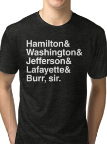 Hamilton- Hamilton & Washington & Jefferson & Lafayette & Burr, sir. Tri-blend T-Shirt