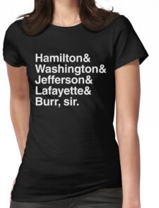 Hamilton- Hamilton & Washington & Jefferson & Lafayette & Burr, sir. Womens Fitted T-Shirt