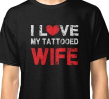 I love my Tattooed Wife - Proud Spouse T Shirt Classic T-Shirt