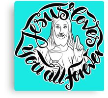 Jesus loves you all forever Canvas Print