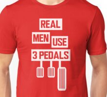 Real Men Use 3 Pedals Unisex T-Shirt
