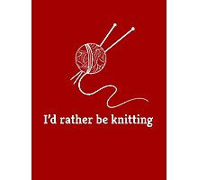 I'd Rather Be Knitting Photographic Print