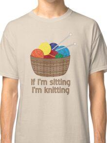 If I'm Sitting, I'm Knitting Classic T-Shirt