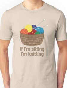 If I'm Sitting, I'm Knitting Unisex T-Shirt