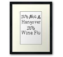 It's Wine Flu Framed Print