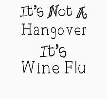 It's Wine Flu Unisex T-Shirt