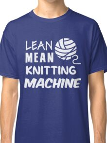 Lean mean knitting machine Classic T-Shirt