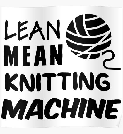 Lean mean knitting machine Poster