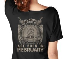 ALL WOMEN ARE CREATED EQUAL BUT ONLY BEST ARE BORN IN FEBRUARY Women's Relaxed Fit T-Shirt