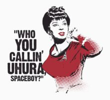 """Who you callin' Uhura spaceboy?"" T-Shirt"
