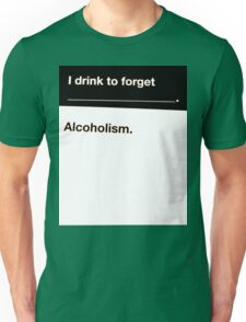 I drink to forget Alcoholism shirts and posters Unisex T-Shirt