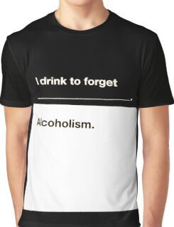 I drink to forget Alcoholism shirts and posters Graphic T-Shirt