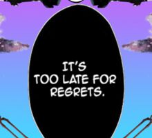 It's Too Late for Regrets Sticker