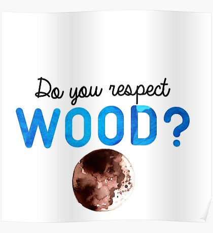Do you respect wood? (Curb Your Enthusiasm) Poster