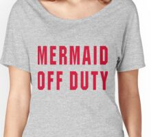 Mermaid Off Duty Text Only Women's Relaxed Fit T-Shirt