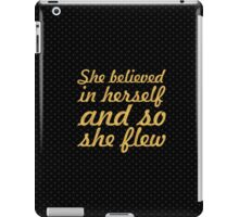 She believed in herself... Inspirational Quote iPad Case/Skin