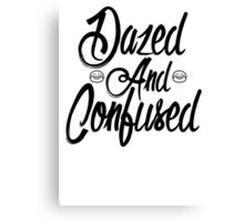 Dazed and Confused Canvas Print
