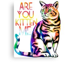 Are you kitten me? Canvas Print