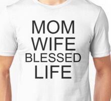 Mom Wife Blessed Life Unisex T-Shirt
