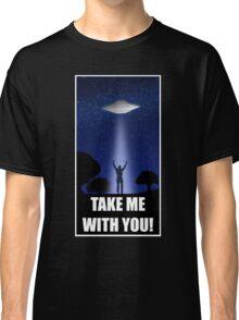 UFO Take Me With You!  Classic T-Shirt