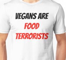 VEGANS ARE FOOD TERRORISTS Unisex T-Shirt