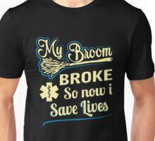 My broom broke so now i save lives Unisex T-Shirt