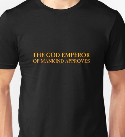 God Emperor of Mankind approves! Unisex T-Shirt