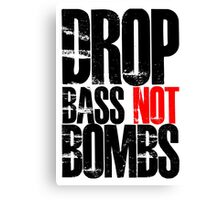 Drop Bass Not Bombs (Black)  Canvas Print