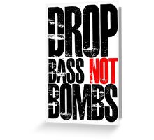 Drop Bass Not Bombs (Black)  Greeting Card