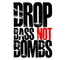 Drop Bass Not Bombs (Black)  Photographic Print