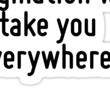 Logic will get you from A to B. Imagination will take you everywhere. Sticker