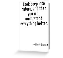Look deep into nature, and then you will understand everything better. Greeting Card