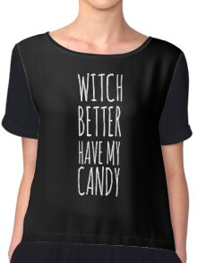 Witch Better Have My Candy, Halloween Chiffon Top
