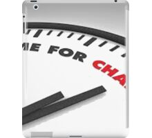 Time for change iPad Case/Skin