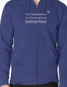 I don't procrastinate T-Shirt Zipped Hoodie