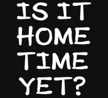 Is It Home Time Yet? Kids Tee