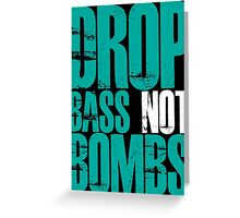 Drop Bass Not Bombs (Cyan) Greeting Card