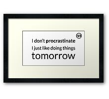 I don't procrastinate T-Shirt (text in black) Framed Print