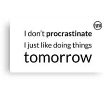 I don't procrastinate T-Shirt (text in black) Canvas Print