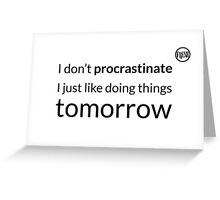 I don't procrastinate T-Shirt (text in black) Greeting Card