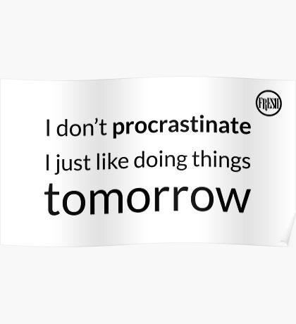 I don't procrastinate T-Shirt (text in black) Poster