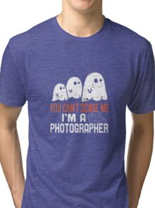 You cant scare photographer Tri-blend T-Shirt
