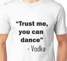 """""""Trust me, you can dance"""" - Vodka Unisex T-Shirt"""