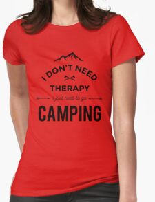 I Don't Need Therapy I just need to go Camping Womens Fitted T-Shirt