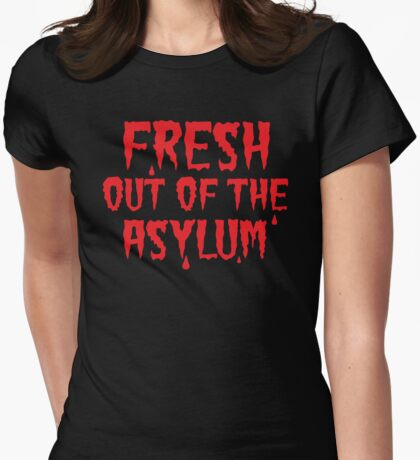 Fresh out of the Asylum Womens Fitted T-Shirt