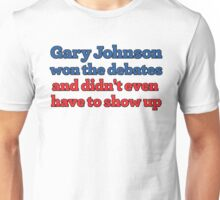 GARY JOHNSON WON THE DEBATES AND DIDN'T EVEN HAVE TO SHOW UP Unisex T-Shirt